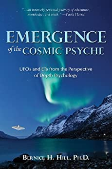 Emergence of the Cosmic Psyche: UFOs and ETs from the Perspective of Depth Psychology by [Hill, Bernice]