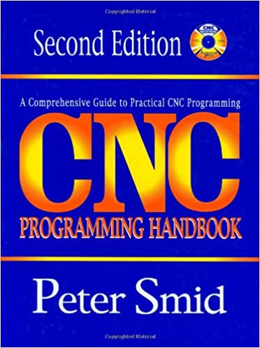 CNC Programming Handbook: Peter Smid: 9780831131586: Amazon