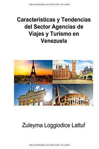 Descargar Libro Características Y Tendencias Del Sector Agencias De Viajes Y Turismo En Venezuela Zuleyma Loggiodice Latuff
