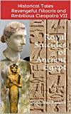Royal Suicides of Ancient Egypt: Historical Tales - Revengeful  Nitocris and Ambitious Cleopatra VII-