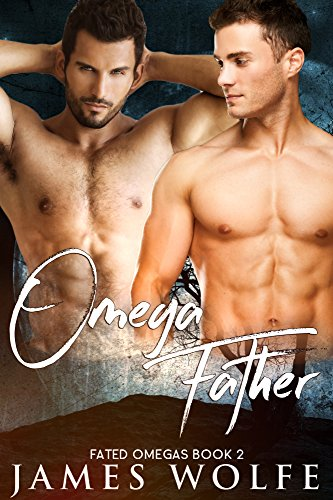 Omega Father: A Steamy MM Mpreg Romance (Fated Omegas Book 2) by [Wolfe, James]