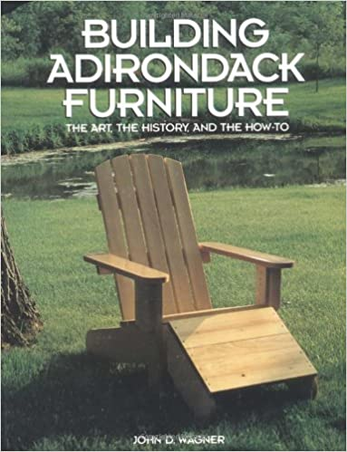 building adirondack furniture the art the history and the how to