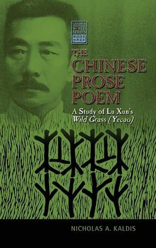 The Chinese Prose Poem: A Study of Lu Xun's Wild Grass (Yecao) (Cambria Sinophone World) by Cambria Press