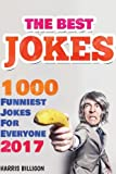 The Best Jokes: 1000 Funniest Jokes For Everyone 2017: Funny And Clever Short Stories and One-Line Jokes. Ultimate Edition (Volume 6)