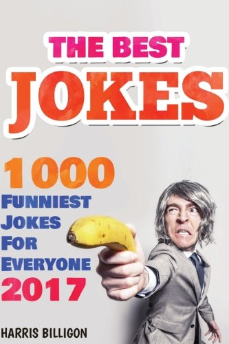 Read Online The Best Jokes: 1000 Funniest Jokes For Everyone 2017: Funny And Clever Short Stories and One-Line Jokes. Ultimate Edition (Volume 6) pdf epub