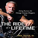 The Ride of a Lifetime: Doing Business the Orange County Choppers Way Audiobook by Paul Teutul Narrated by Walter Dixon