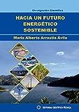 Hacia un futuro energético sostenible (Spanish Edition)