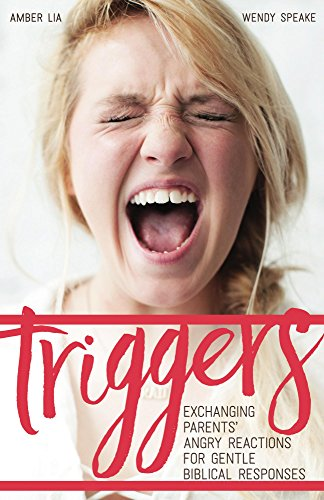 Triggers: Exchanging Parents' Angry Reactions for Gentle Biblical Responses ()