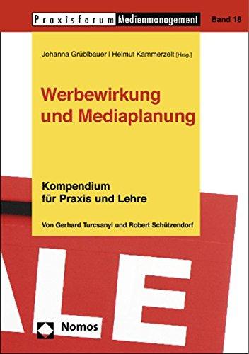 Werbewirkung und Mediaplanung: Kompendium für die Praxis und Lehre von Gerhard Turcsanyi und Robert Schützendorf