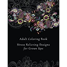 Adult Coloring Book: Stress Relieving Designs for Grown Ups - 50+ Adult Coloring Pages for Meditation, Mindfulness, Relaxation, and Peace - Inspire Creativity, Reduce Stress, and Bring Balance
