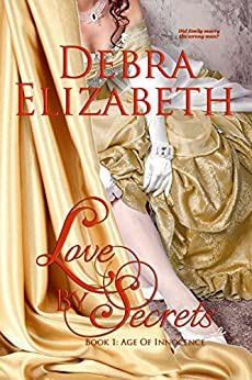 Love by Secrets (Book 1, Age of Innocence) by [Elizabeth, Debra]