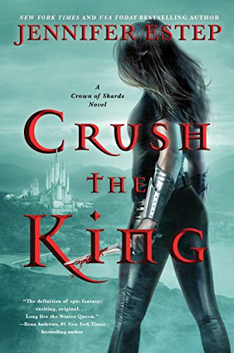 Crush the King (A Crown of Shards Novel Book 3) by [Estep, Jennifer]