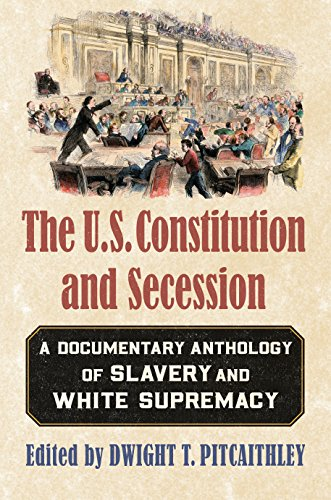 The U.S. Constitution and Secession: A Documentary Anthology of Slavery and White Supremacy