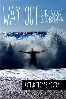 Way Out: A True Account of Schizophrenia by [Morton, Arthur Thomas]