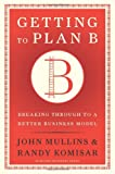 Getting to Plan B, John Mullins and Randy Komisar, 1422126692