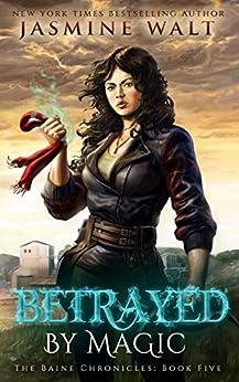 Betrayed by Magic: a New Adult Fantasy Novel (The Baine Chronicles Book 5) by [Walt, Jasmine]
