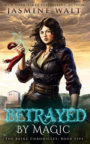 Betrayed by Magic: a New Adult Fantasy Novel (The Baine Chronicles Book 5)