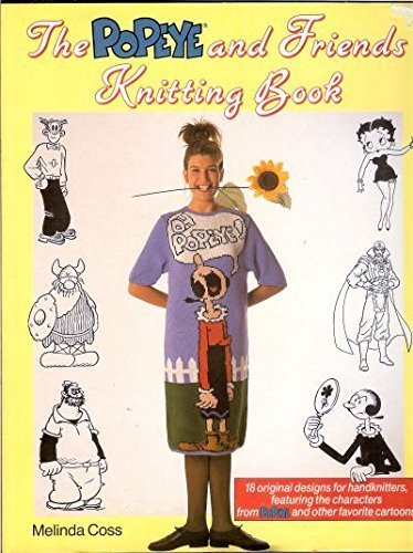 The Popeye and Friends Knitting Book: 18 original Designs Featuring Olive Oyl, Wimpy, Brutus, Sweet Pea, Betty Boop, Hagar, Phantom and Ming