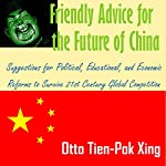 Friendly Advice for the Future of China: Suggestions for Political, Educational, and Economic Reforms to Survive 21st Century Global Competition | Otto Tien-Pok Xing