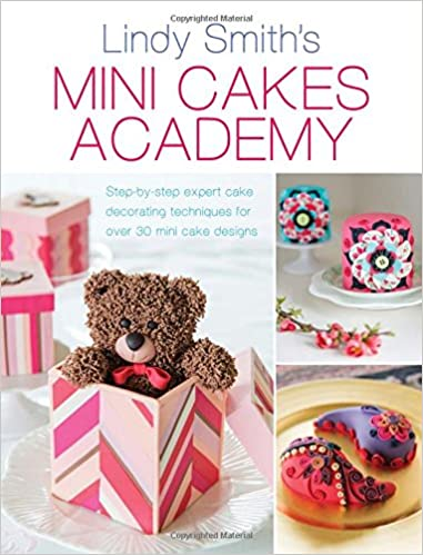 Mini Cakes Academy Step By Step Expert Cake Decorating Techniques For Over 30 Mini Cake Designs Lindy Smith 9781446304082 Amazon Com Books