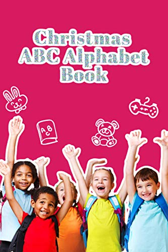Christmas ABC Alphabet Book: A must have fun book for toddlers and preschoolers | Makes a Perfect Christmas gift for kids
