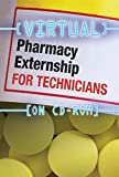Virtual Pharmacy Externship for Technicians (CD-ROM) (Get behind the counter, be ahead of the class)