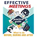 Effective Meetings: Complete and practical guide to run effective meetings