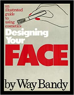 Designing Your Face An Illustrated Guide To Using Cosmetics Way Bandy 9780394419084 Amazon Books