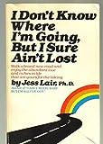 I Don't Know Where I'm Going, But I Sure Ain't Lost