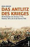 Das Antlitz des Krieges: Die Schlachten von Azincourt 1415, Waterloo 1815 und an der Somme 1916 2. Auflage (Campus Bibliothek)