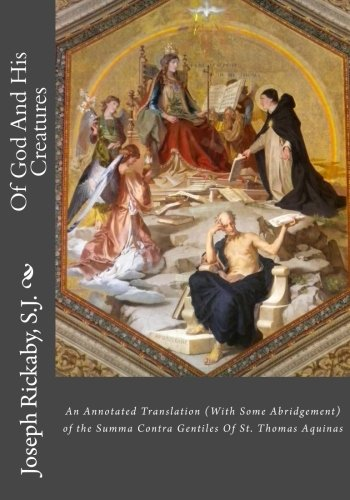 Of God And His Creatures: An Annotated Translation (With Some Abridgement) of the Summa Contra Gentiles Of St. Thomas Aquinas