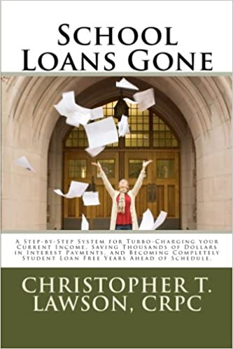 School Loans Gone: A Step-by-Step System for Turbo-Charging your Current Income, Saving Thousands in Interest Payments, and Becoming Completley Student Debt ...