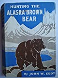 img - for Hunting the Alaska Brown Bear: The story of a sportsman's adventure in an unknown valley after the largest carnivorous animal in the world, book / textbook / text book