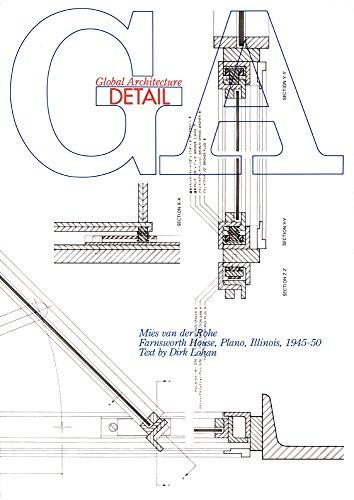 GA Detail One - Miles Van Der Rohe Farnsworth House, Piano 1945-1950 (Global Architecture - Van House Rohe Farnsworth Der
