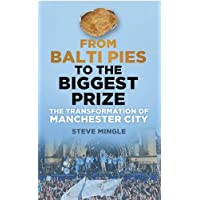 From Balti Pies to the Biggest Prize: The Transformation Of Manchester City