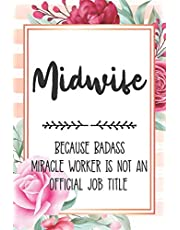 Midwife: Because Badass Miracle Worker Is Not An Official Job Title Blank Lined Notebook Cute Journals for Midwife Gift