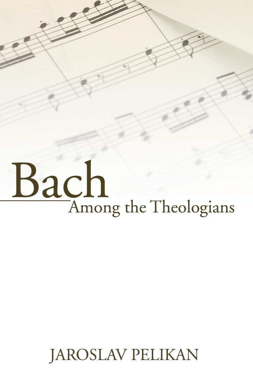 Bach Among the Theologians: Amazon.es: Pelikan, Jaroslav: Libros ...