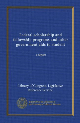 Federal scholarship and fellowship programs and other government aids to student (Vol-1): a report