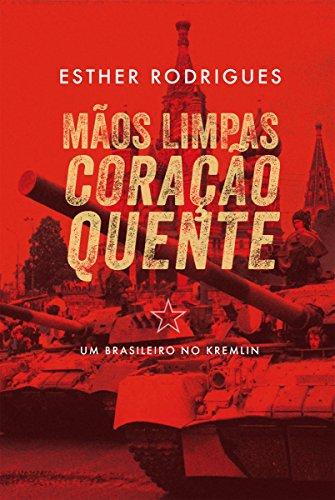 Mãos limpas coração quente: Um brasileiro no Kremlin