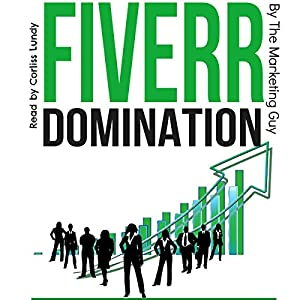 Fiverr Domination: Proven Secrets to Earning Thousands of Dollars a Month in Your Spare Time Audiobook