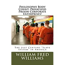 Philosophy Body Count: Privatized Prison Corporate Enterprises!: 21st Century Slavery in America!