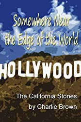 Somewhere Near the Edge of the World: The California Stories