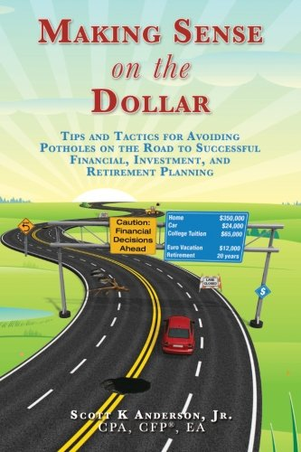 Making Sense On The Dollar  Tips And Tactics For Avoiding Potholes On The Road To Successful Financial  Investment  And Retirement Planning   Volume 1
