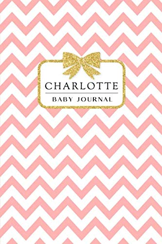 (Charlotte: Baby Journal: Chevron Pink with Bow, 6x9 Blank Lined Name Journal for Bab)