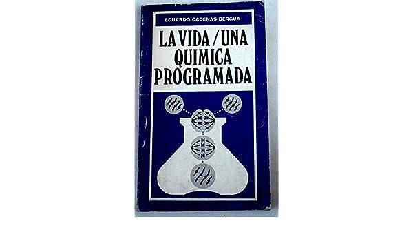La vida. Una química programada: Amazon.es: Eduardo Cadenas ...