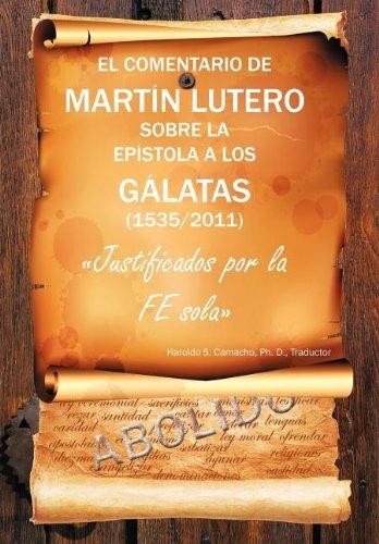 El Comentario de Martin Lutero Sobre La Epistola a Los Galatas (1535/2011) (Spanish Edition)