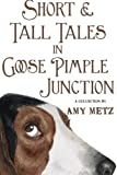 Short & Tall Tales in Goose Pimple Junction (Volume 3)