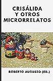 Crisálida y otros microrrelatos: I concurso de microrrelatos de Letra minúscula (Spanish Edition)