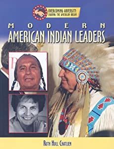 Modern American Indian Leaders (Overcoming Adversity: Sharing the American Dream)