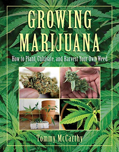 Growing Marijuana: How to Plant, Cultivate, and Harvest Your Own Weed (Best Marijuana Seeds For Indoor Growing)
